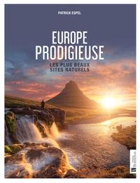 Patrick Espel - Europe prodigieuse - Les plus beaux sites naturels.