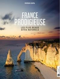 Patrick Espel - France prodigieuse - Les plus beaux sites naturels.