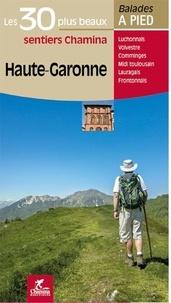 Patrick Espel et Hervé Milon - Haute-Garonne - Les 30 plus beaux sentiers Chamina à pied.
