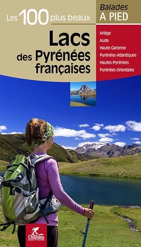 Les 100 plus beaux lacs des Pyrenées françaises. Ariège, Aude, Haute-Garonne, Pyrénées-Atlantiques, Hautes-Pyrénées, Pyrénées-Orientales