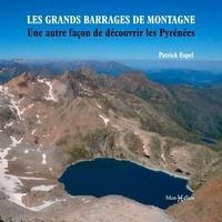 Patrick Espel - Les grands barrages de montagne - Une autre façon de découvrir les Pyrénées françaises.