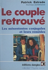 Patrick Estrade et Huguette Estrade - Le couple retrouvé - Les mésententes conjugales et leurs remèdes.