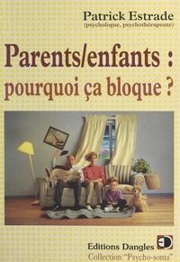 Patrick Estrade et Huguette Estrade - Parents, enfants - Pourquoi ça bloque ?.