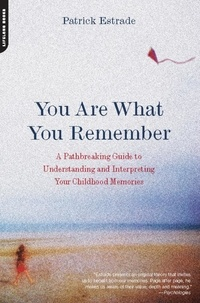 Patrick Estrade - You Are What You Remember - A Pathbreaking Guide to Understanding and Interpreting Your Childhood Memories.