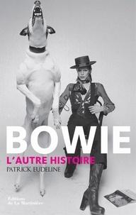 Patrick Eudeline - Bowie, l'autre histoire.