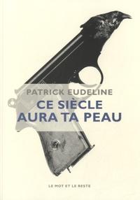 Patrick Eudeline - Ce siècle aura ta peau.