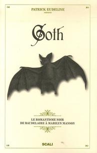 Patrick Eudeline et Laurence Romance - Goth - Le romantisme noir de Baudelaire à Marilyn Manson.