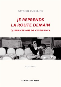 Patrick Eudeline - Je reprends la route demain - Quarante ans de vie en rock.