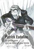 Patrick Eudeline - Le petit gars qui se roulait par terre.