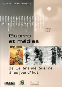 Patrick Eveno - Guerre et médias - De la Grande Guerre à aujourd'hui.