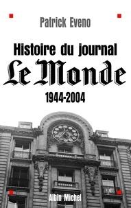 Patrick Eveno et Patrick Eveno - Histoire du journal « Le Monde » 1944-2004.