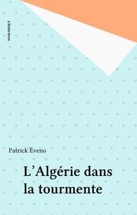 Patrick Eveno - L'Algérie dans la tourmente.