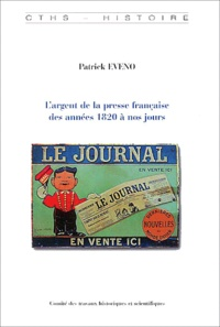 Patrick Eveno - L'argent de la presse française des années 1820 à nos jours.