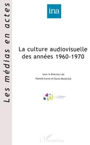 Patrick Eveno et Denis Maréchal - La culture audiovisuelle des années 1960-1970.