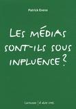 Patrick Eveno - Les médias sont-ils sous influence ?.
