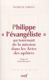 """Patrick Fabien - Philippe """"l'évangéliste"""" au tournant de la mission dans les Actes des apôtres - Philippe, Simon le magicien et l'eunuque éthiopien."""
