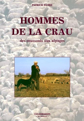 Patrick Fabre - Hommes de la Crau. - Des coussouls aux alpages.