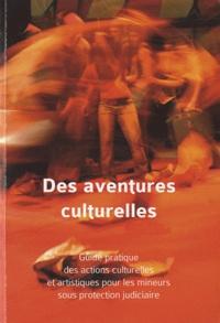 Patrick Facchinetti - Des aventures culturelles - Guide pratique des actions culturelles et artistiques pour les mineurs sous protection judiciaire.