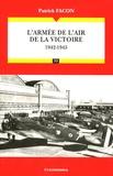 Patrick Facon - L'armée de l'air de la victoire - 1942-1945 Les Grandes Batailles.