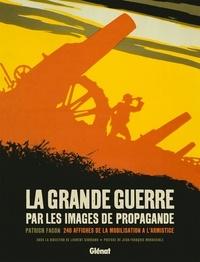 Patrick Facon - La Grande Guerre par les images de propagande - 240 affiches de la mobilisation à l'Armistice.