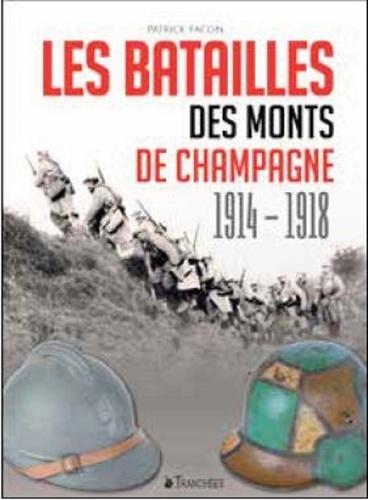 Patrick Facon - Les batailles des monts de Champagne 1914-1918.