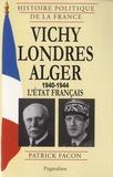 Patrick Facon - Vichy-Londres-Alger (1940-1944) - L'Etat français.