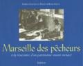 Patrick Fancello et Francine Rossi-Idoux - Marseille des pêcheurs - A la rencontre d'un patrimoine vivant menacé.