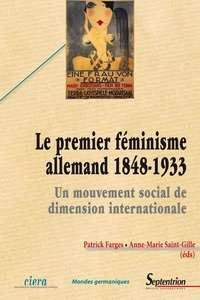 Patrick Farges et Anne-Marie Saint-Gille - Le premier féminisme allemand (1848-1933) - Un mouvement social de dimension internationale.