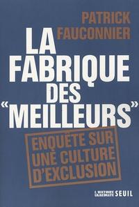 """Patrick Fauconnier - La fabrique des """"meilleurs"""" - Enquête sur une culture d'exclusion."""