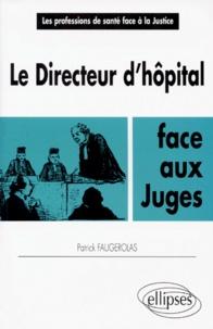 Patrick Faugerolas - Le directeur d'hôpital face aux juges.