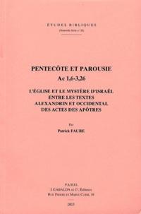 Patrick Faure - Pentecôte et Parousie Ac 1, 6-3, 26 - L'Eglise et le mystère d'Israël entre les textes Alexandrin et Occidental des Actes des Apôtres.