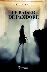 Patrick Ferrer - Le baiser de Pandore.