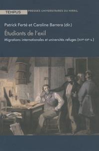 Patrick Ferté et Caroline Barrera - Etudiants de l'exil - Migrations internationales et universités refuges (XVIe-XXe siècle).