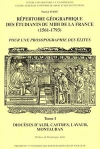 Patrick Ferté - Répertoire géographique des étudiants du Midi de la France (1561-1793) - Tome 1, Diocèses d'Albi, Castres, Montauban, Lavaur.