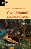Patrick Fischer-Naudin - Yavedehundi - La montagne sacrée.