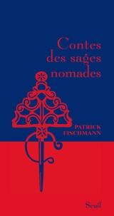 Patrick Fischmann - Contes des sages nomades.