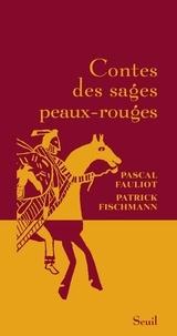 Patrick Fischmann et Pascal Fauliot - Contes des sages peaux-rouges.