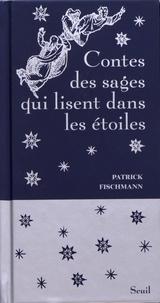 Patrick Fischmann - Contes des sages qui lisent dans les étoiles.