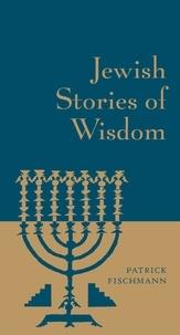 Patrick Fischmann - Jewish Stories of Wisdom.