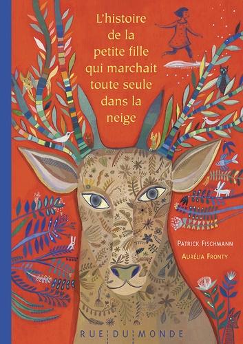 Patrick Fischmann et Aurélia Fronty - L'histoire de la petite fille qui marchait toute seule dans la neige.