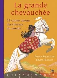 Patrick Fischmann et Bruno Pilorget - La grande chevauchée - 22 contes autour des chevaux du monde.