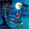 Patrick Fischmann et Christian Zagaria - Le grand voyage de Goélin. 1 CD audio