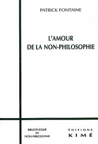 Patrick Fontaine - L'amour de la non-philosophie. - Une initiation.