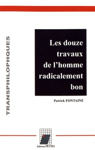 Patrick Fontaine - Les douze travaux de l'homme radicalement bon.