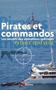 Patrick Forestier - Pirates et commandos - Les secrets des opérations spéciales.