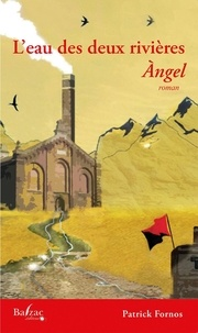 Patrick Fornos - L'eau des deux rivières Tome 1 : Angel.