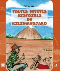Patrick Fort - Toutes petites histoires du Kilimandjaro.