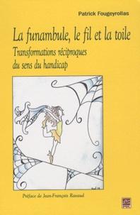Patrick Fougeyrollas - La funambule, le fil et la toile - Transformations réciproques du sens du handicap.