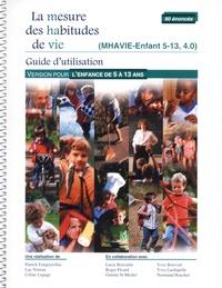 Patrick Fougeyrollas et Luc Noreau - La mesure des habitudes de vie - Guide d'utilisation MHAVIE-Enfant 5-13, 4.0 Version pour l'enfance de 5 à 13 ans.