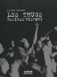 Patrick Foulhoux - Les Thugs - Radical history.
